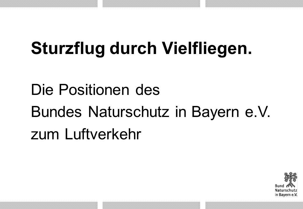 Die Positionen des Bundes Naturschutz in Bayern e.V. zum Luftverkehr Sturzflug durch Vielfliegen.