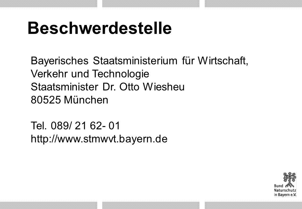 Beschwerdestelle Bayerisches Staatsministerium für Wirtschaft, Verkehr und Technologie Staatsminister Dr. Otto Wiesheu 80525 München Tel. 089/ 21 62-