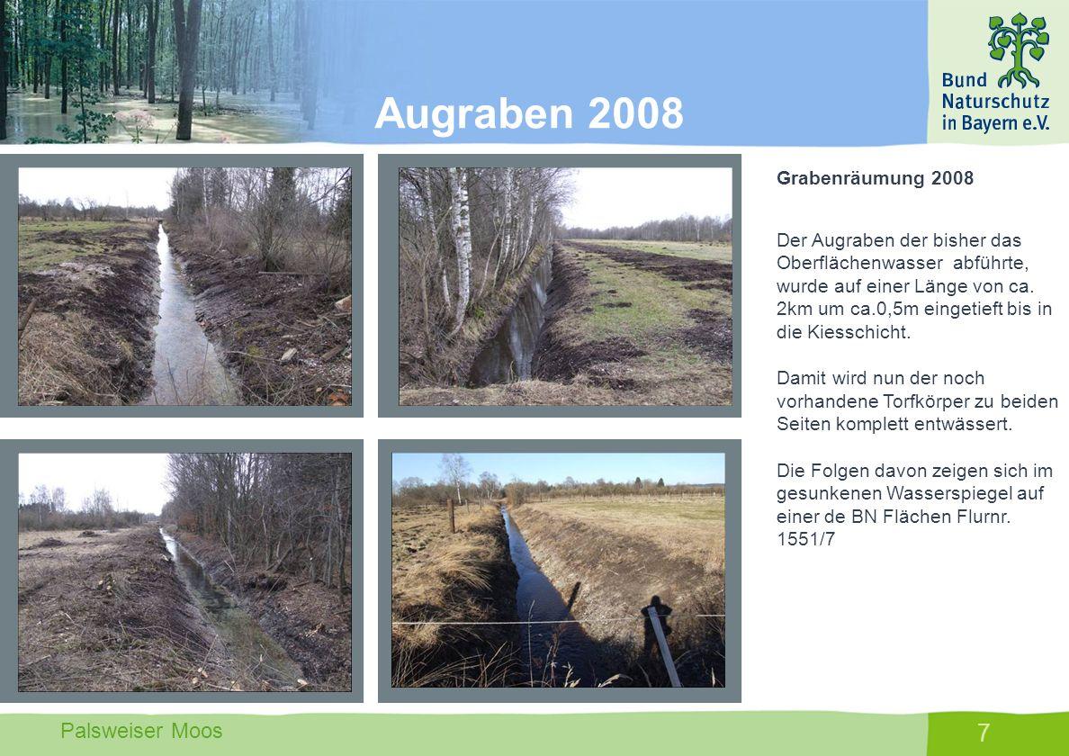 Palsweiser Moos 7 Grabenräumung 2008 Der Augraben der bisher das Oberflächenwasser abführte, wurde auf einer Länge von ca. 2km um ca.0,5m eingetieft b