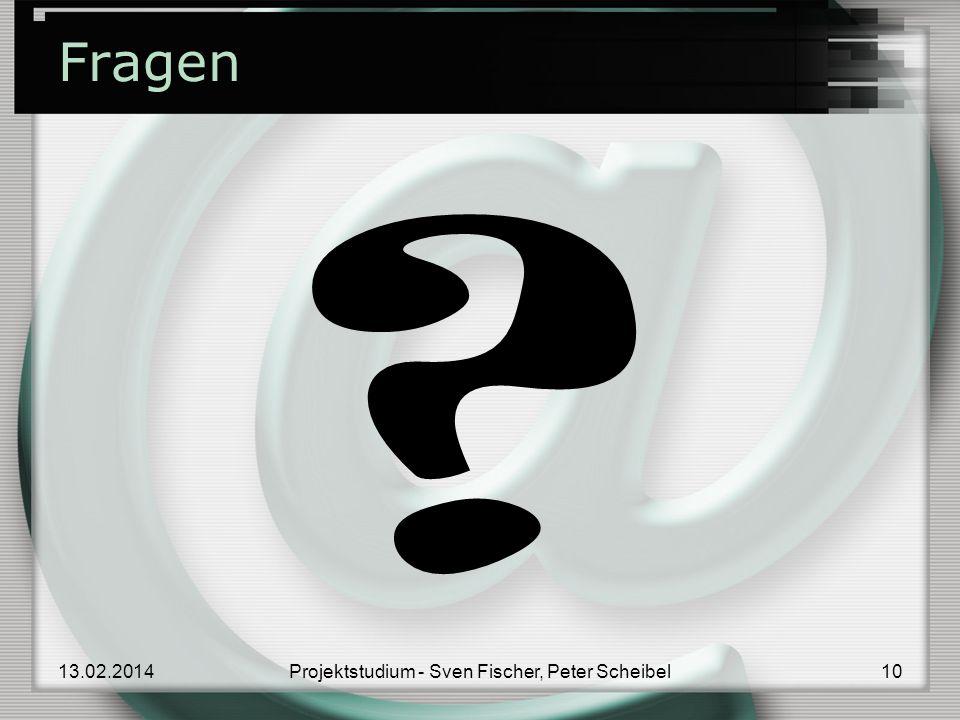 Fragen 13.02.201410Projektstudium - Sven Fischer, Peter Scheibel