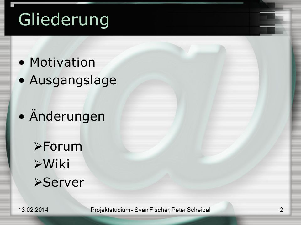 Gliederung Motivation Ausgangslage Änderungen Forum Wiki Server Projektstudium - Sven Fischer, Peter Scheibel