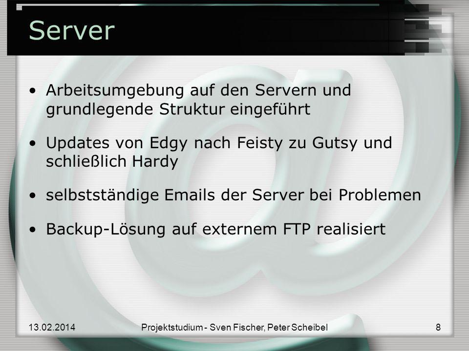 Server Arbeitsumgebung auf den Servern und grundlegende Struktur eingeführt Updates von Edgy nach Feisty zu Gutsy und schließlich Hardy selbstständige Emails der Server bei Problemen Backup-Lösung auf externem FTP realisiert 13.02.20148Projektstudium - Sven Fischer, Peter Scheibel