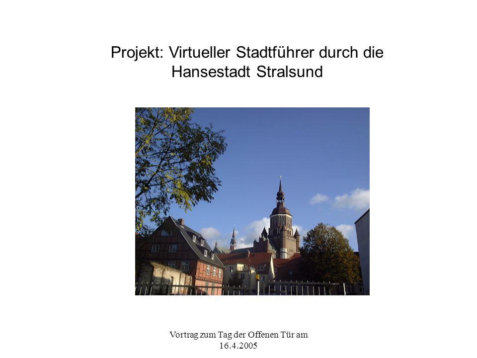 Vortrag zum Tag der Offenen Tür am 16.4.2005 Projekt: Virtueller Stadtführer durch die Hansestadt Stralsund
