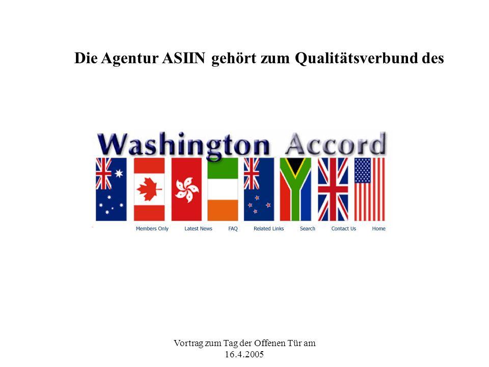 Vortrag zum Tag der Offenen Tür am 16.4.2005 Die Agentur ASIIN gehört zum Qualitätsverbund des