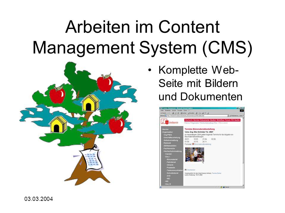 03.03.2004 Arbeiten im Content Management System (CMS) Komplette Web- Seite mit Bildern und Dokumenten
