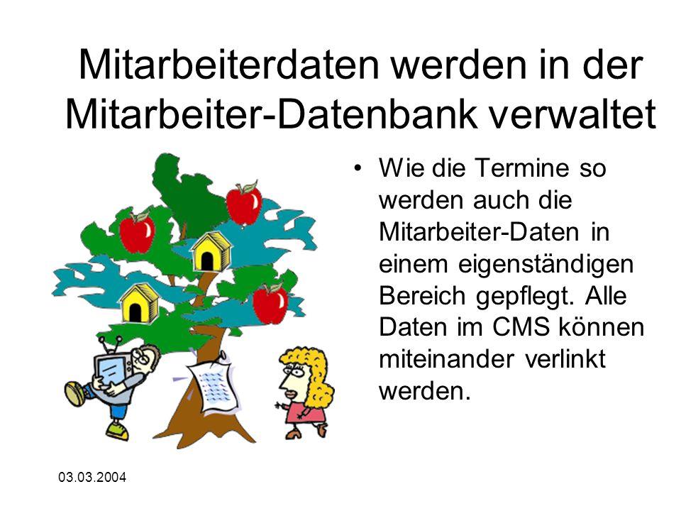 03.03.2004 Mitarbeiterdaten werden in der Mitarbeiter-Datenbank verwaltet Wie die Termine so werden auch die Mitarbeiter-Daten in einem eigenständigen Bereich gepflegt.