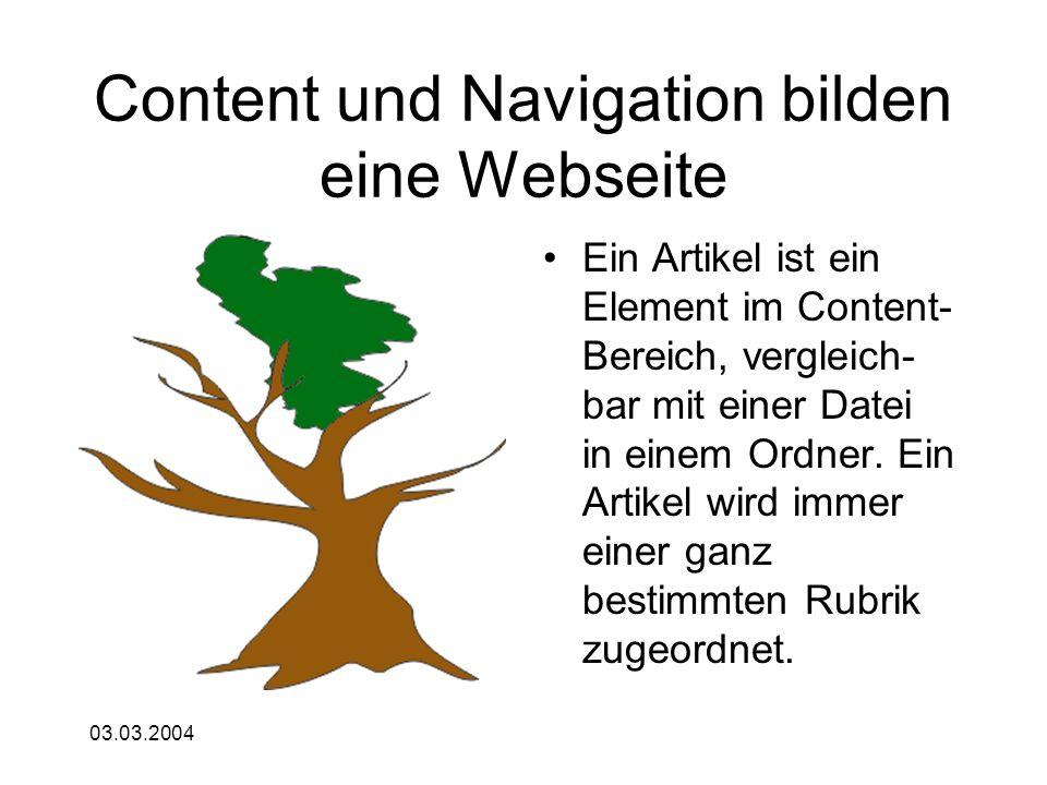 03.03.2004 Content und Navigation bilden eine Webseite Ein Artikel ist ein Element im Content- Bereich, vergleich- bar mit einer Datei in einem Ordner
