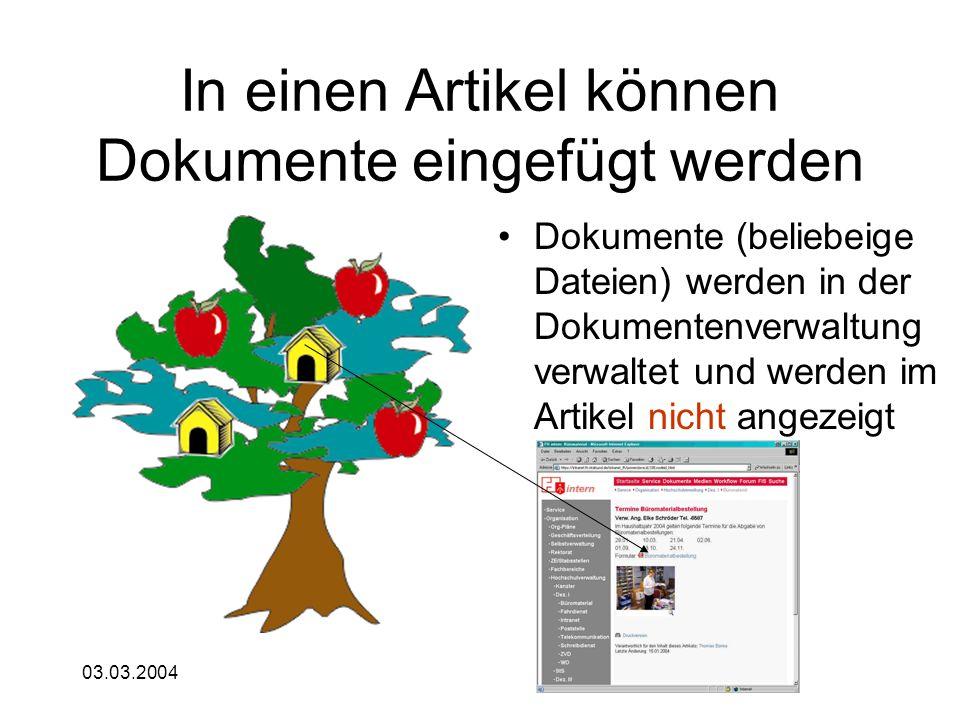 03.03.2004 In einen Artikel können Dokumente eingefügt werden Dokumente (beliebeige Dateien) werden in der Dokumentenverwaltung verwaltet und werden i