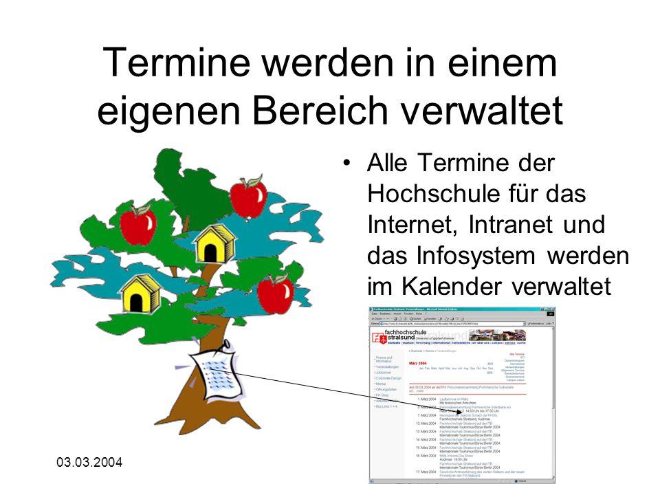 03.03.2004 Termine werden in einem eigenen Bereich verwaltet Alle Termine der Hochschule für das Internet, Intranet und das Infosystem werden im Kalen