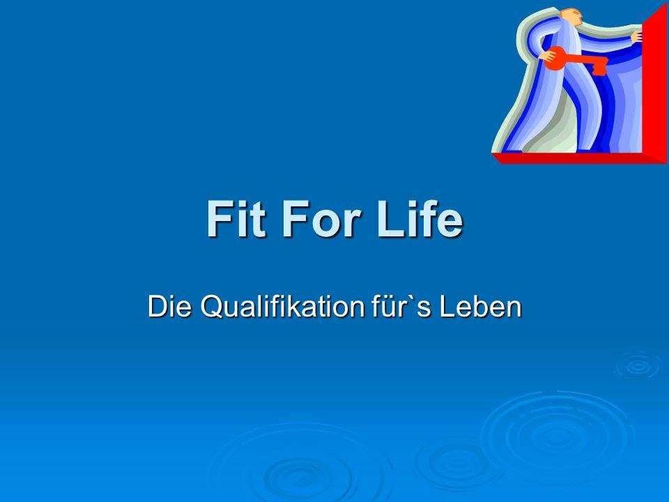 Fit For Life Die Qualifikation für`s Leben