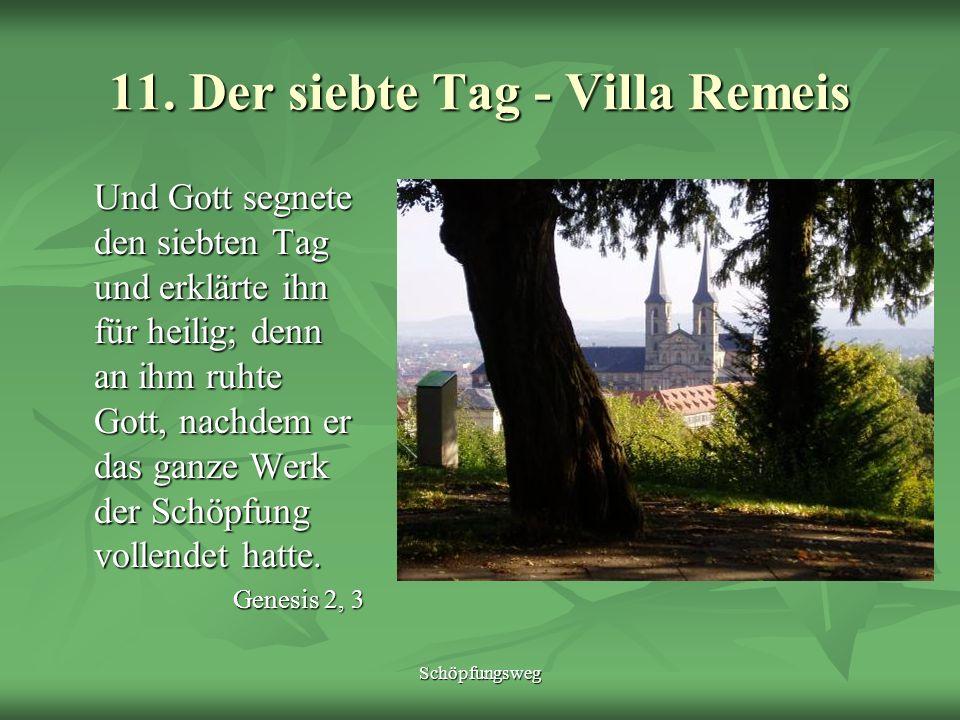 Schöpfungsweg 11. Der siebte Tag - Villa Remeis Und Gott segnete den siebten Tag und erklärte ihn für heilig; denn an ihm ruhte Gott, nachdem er das g