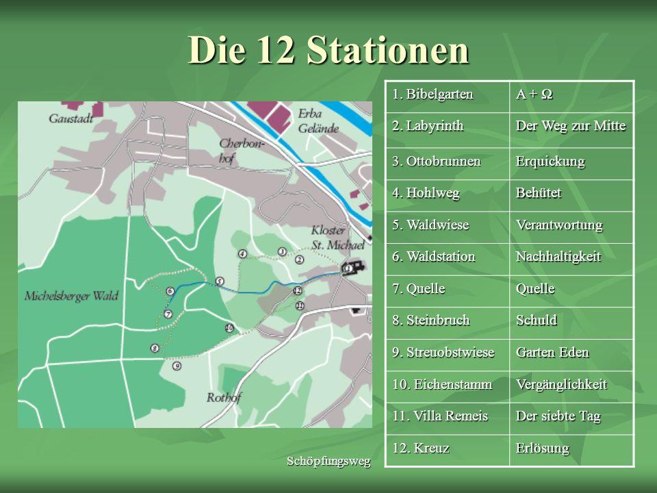 Schöpfungsweg Die 12 Stationen 1. Bibelgarten A + A + 2. Labyrinth Der Weg zur Mitte 3. Ottobrunnen Erquickung 4. Hohlweg Behütet 5. Waldwiese Verantw