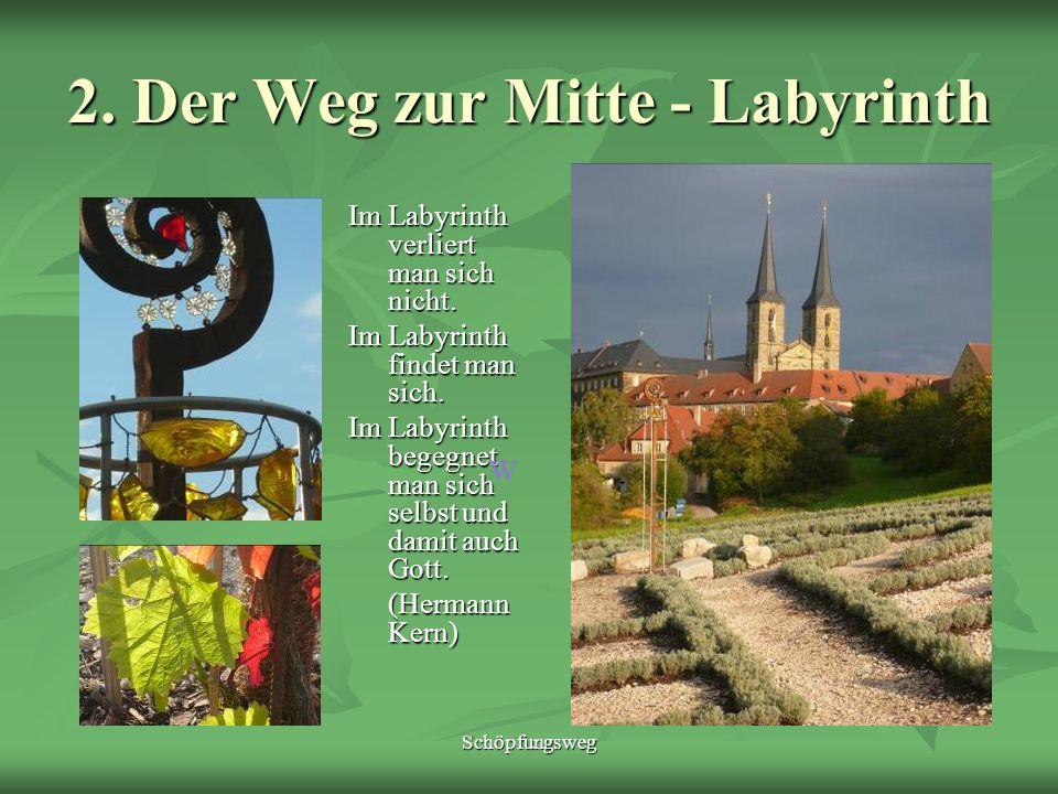 Schöpfungsweg 2. Der Weg zur Mitte - Labyrinth Im Labyrinth verliert man sich nicht. Im Labyrinth findet man sich. Im Labyrinth begegnet man sich selb