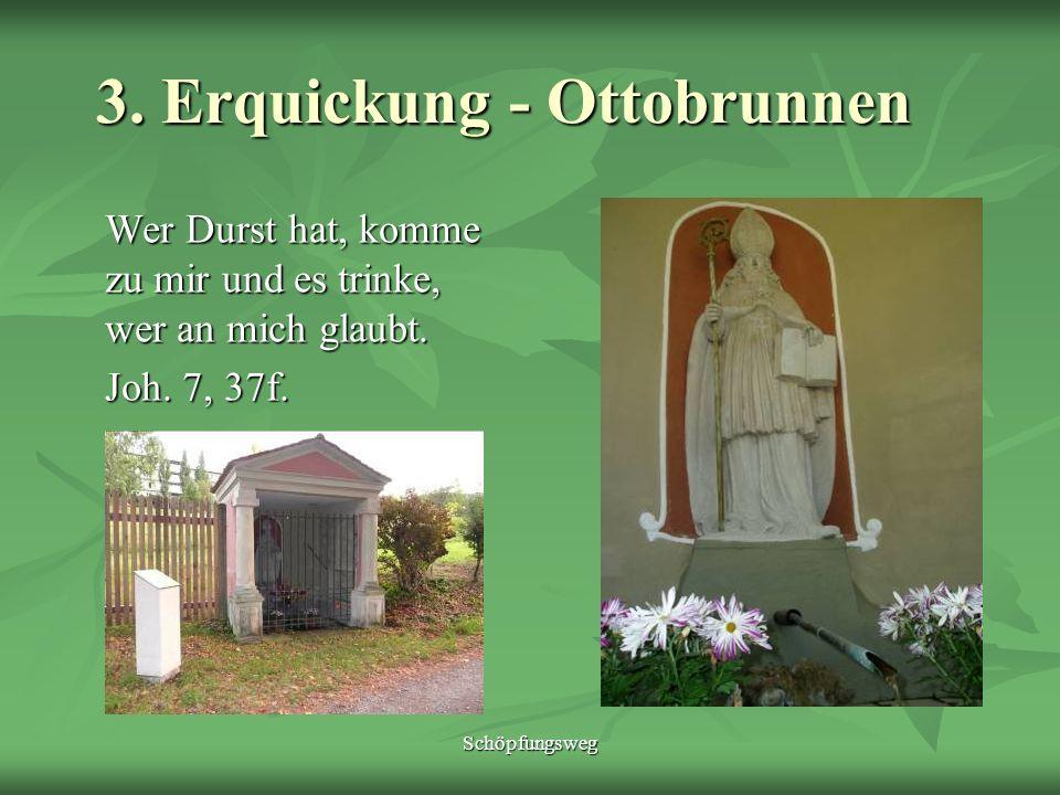 Schöpfungsweg 3. Erquickung - Ottobrunnen 3. Erquickung - Ottobrunnen Wer Durst hat, komme zu mir und es trinke, wer an mich glaubt. Joh. 7, 37f.