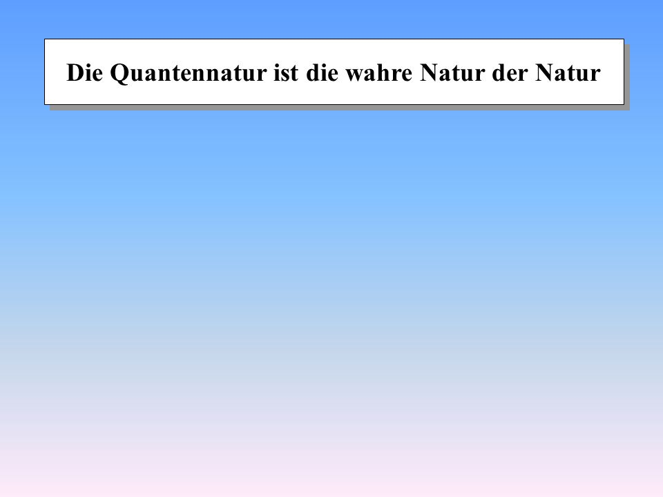 Die Quantennatur ist die wahre Natur der Natur