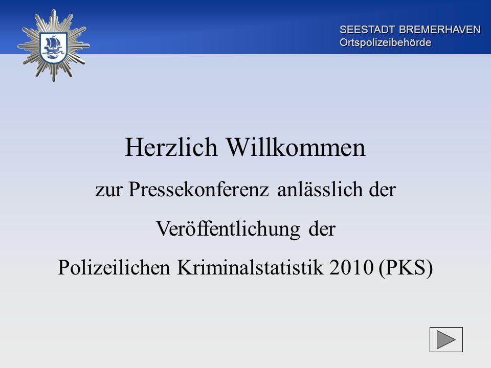 SEESTADT BREMERHAVEN Ortspolizeibehörde Herzlich Willkommen zur Pressekonferenz anlässlich der Veröffentlichung der Polizeilichen Kriminalstatistik 20