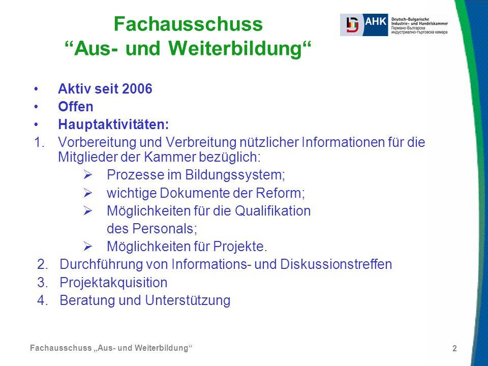 Fachausschuss Aus- und Weiterbildung 2 Aktiv seit 2006 Offen Hauptaktivitäten: 1.Vorbereitung und Verbreitung nützlicher Informationen für die Mitglie