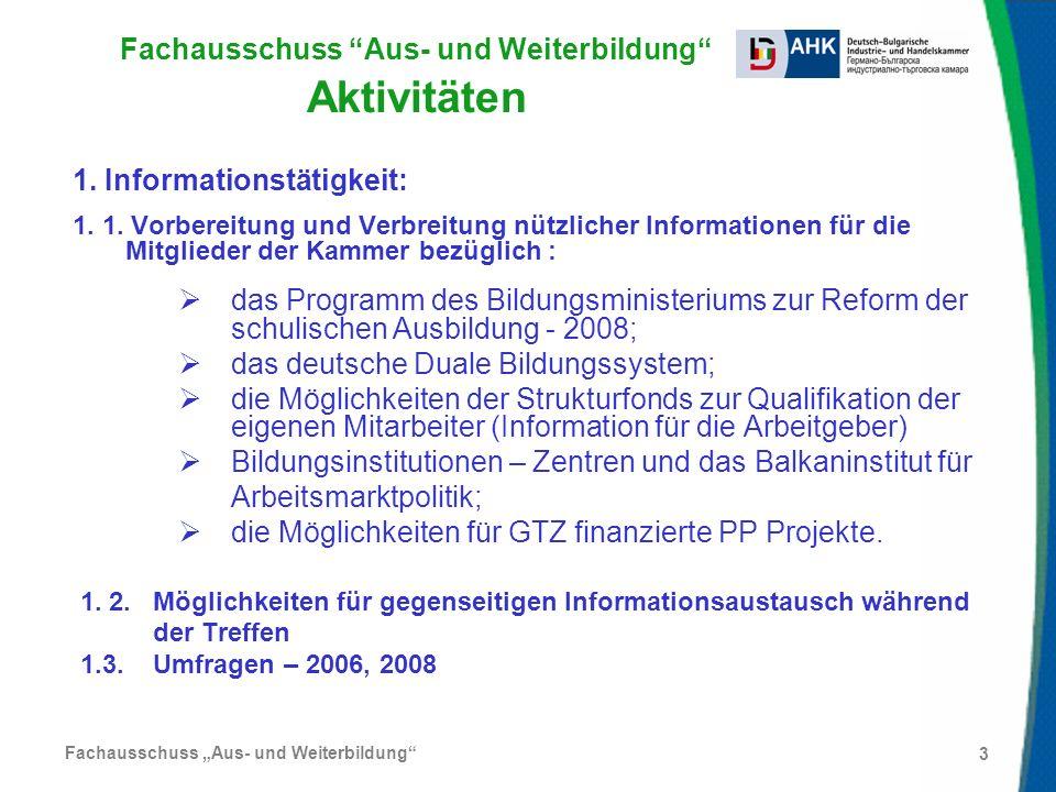 Fachausschuss Aus- und Weiterbildung 3 Fachausschuss Aus- und Weiterbildung Aktivitäten 1. Informationstätigkeit: 1. 1. Vorbereitung und Verbreitung n