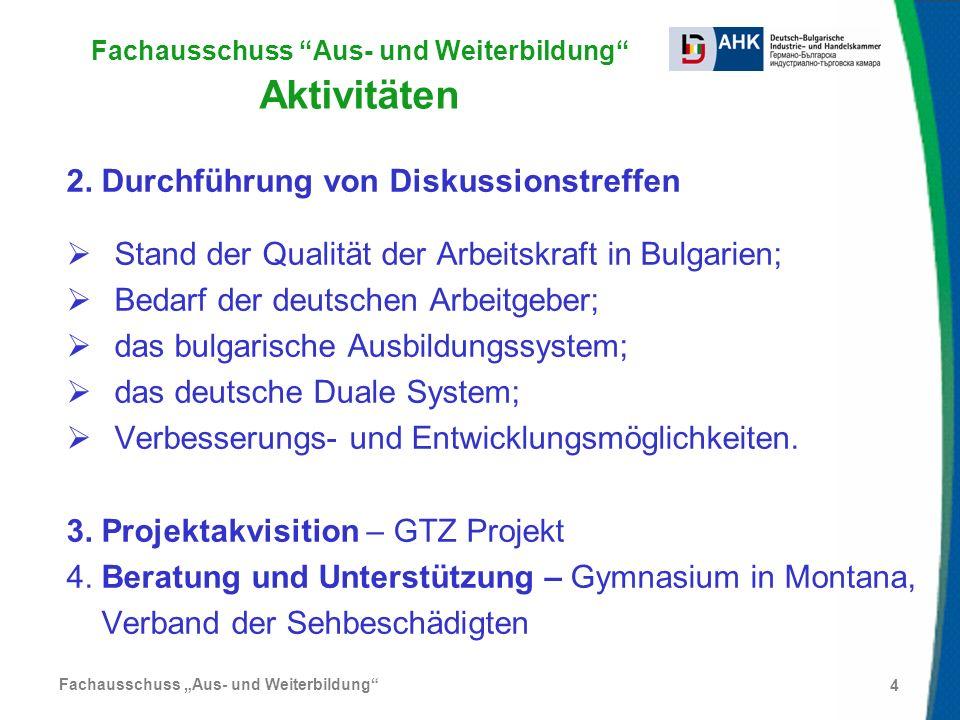 Fachausschuss Aus- und Weiterbildung 4 Fachausschuss Aus- und Weiterbildung Aktivitäten 2. Durchführung von Diskussionstreffen Stand der Qualität der