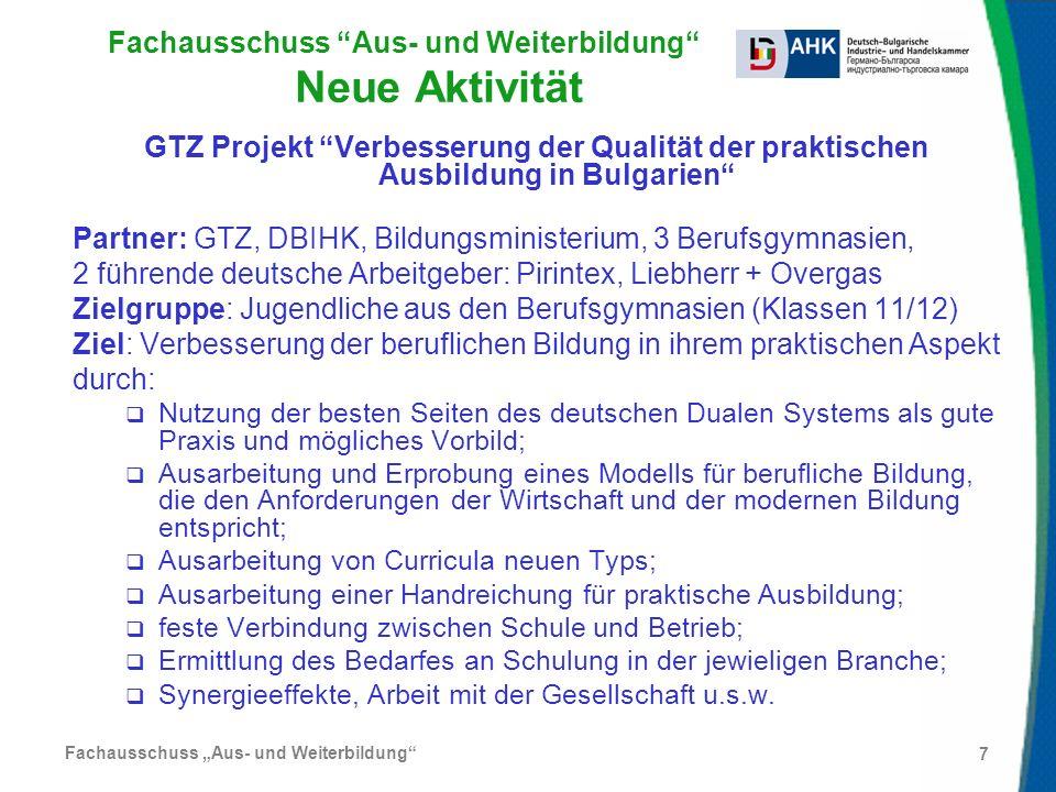 Fachausschuss Aus- und Weiterbildung 7 Fachausschuss Aus- und Weiterbildung Neue Aktivität GTZ Projekt Verbesserung der Qualität der praktischen Ausbi