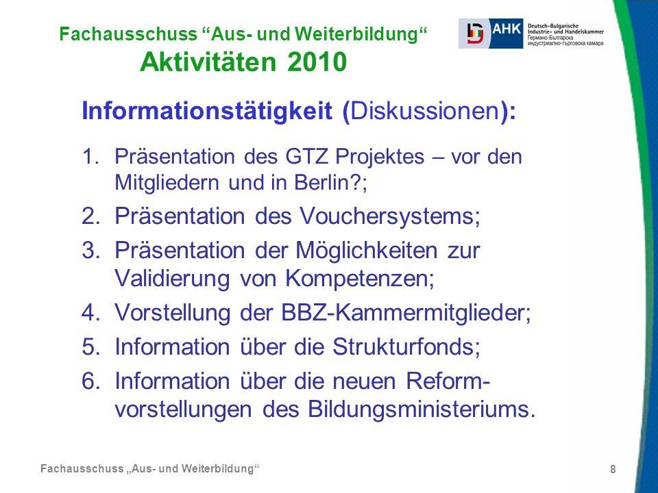 Fachausschuss Aus- und Weiterbildung 8 Fachausschuss Aus- und Weiterbildung Aktivitäten 2010 Informationstätigkeit (Diskussionen): 1.Präsentation des