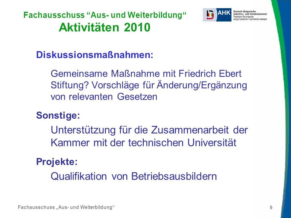 Fachausschuss Aus- und Weiterbildung 9 Fachausschuss Aus- und Weiterbildung Aktivitäten 2010 Diskussionsmaßnahmen: Gemeinsame Maßnahme mit Friedrich E