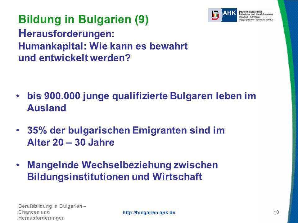 http://bulgarien.ahk.de Berufsbildung in Bulgarien – Chancen und Herausforderungen 10 Bildung in Bulgarien (9) H erausforderungen: Humankapital: Wie k