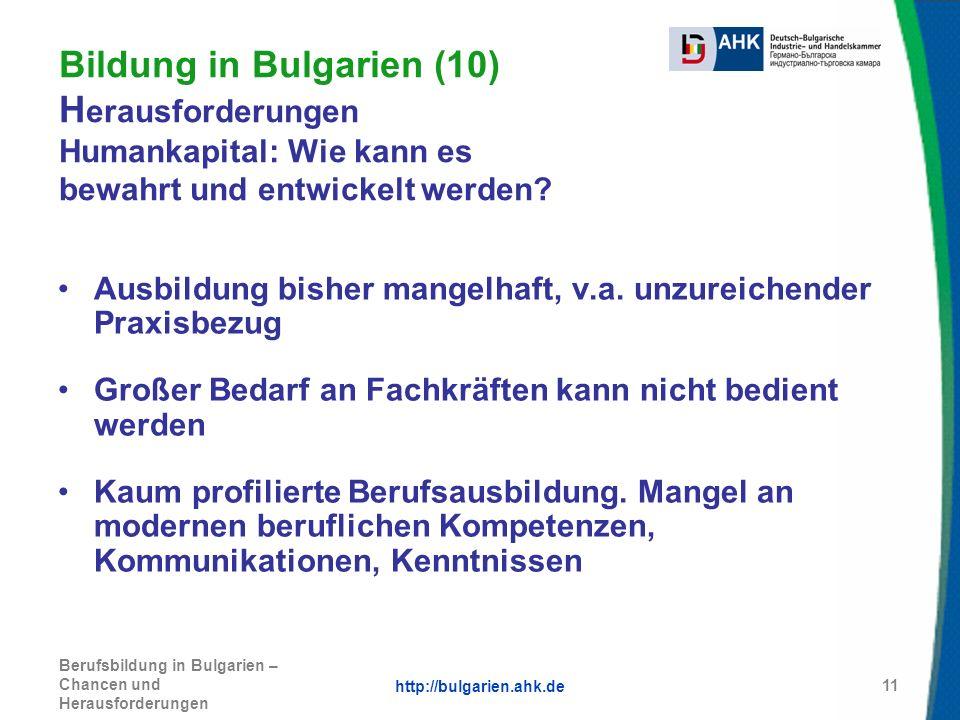 http://bulgarien.ahk.de Berufsbildung in Bulgarien – Chancen und Herausforderungen 11 Bildung in Bulgarien (10) H erausforderungen Humankapital: Wie k