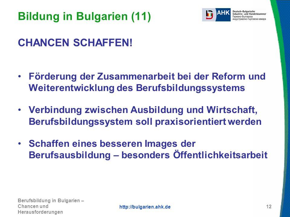 http://bulgarien.ahk.de Berufsbildung in Bulgarien – Chancen und Herausforderungen 12 Bildung in Bulgarien (11) CHANCEN SCHAFFEN! Förderung der Zusamm