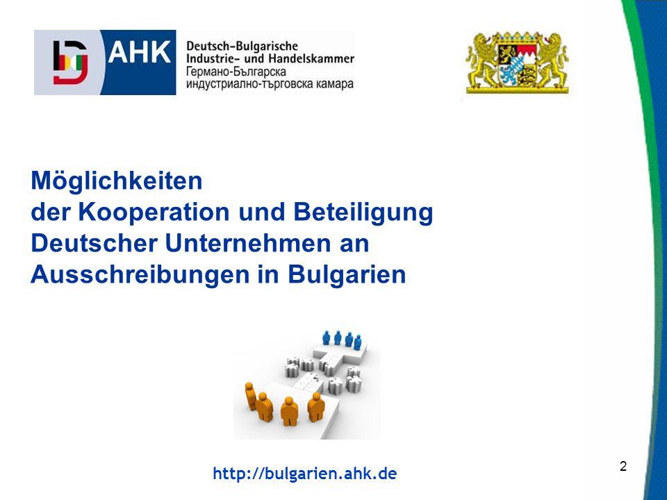 http://bulgarien.ahk.de 2 Möglichkeiten der Kooperation und Beteiligung Deutscher Unternehmen an Ausschreibungen in Bulgarien
