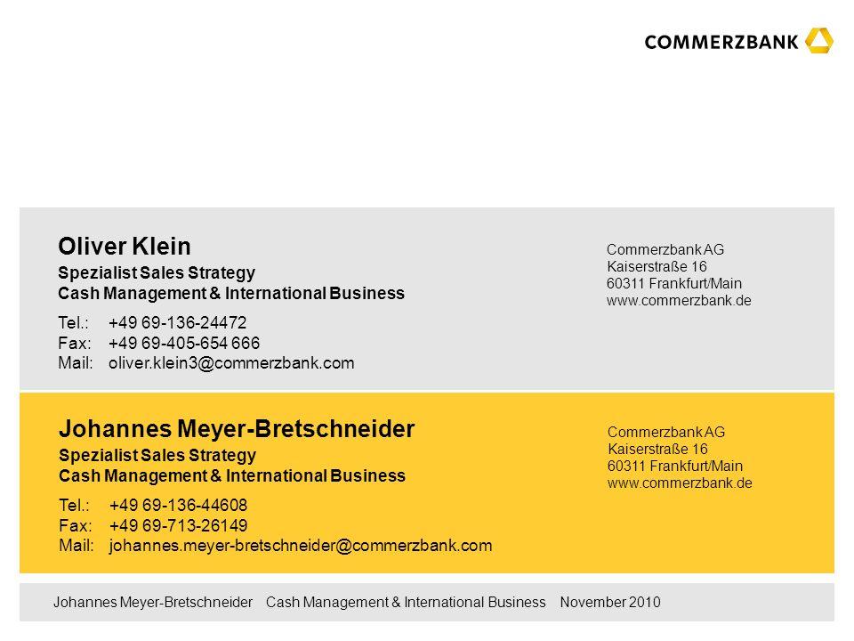 10 Johannes Meyer-Bretschneider Cash Management & International Business November 2010 Internationales Geschäft hat bei der Commerzbank hohen Stellenwert Führende Außenhandelsbank Deutschlands Abwicklung von ca.