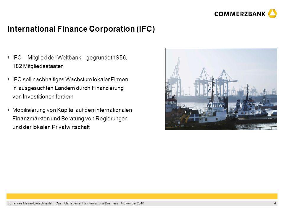 3 Johannes Meyer-Bretschneider Cash Management & International Business November 2010 1.Ausgangssituation1 2.International Finance Corporation3 3.Glob