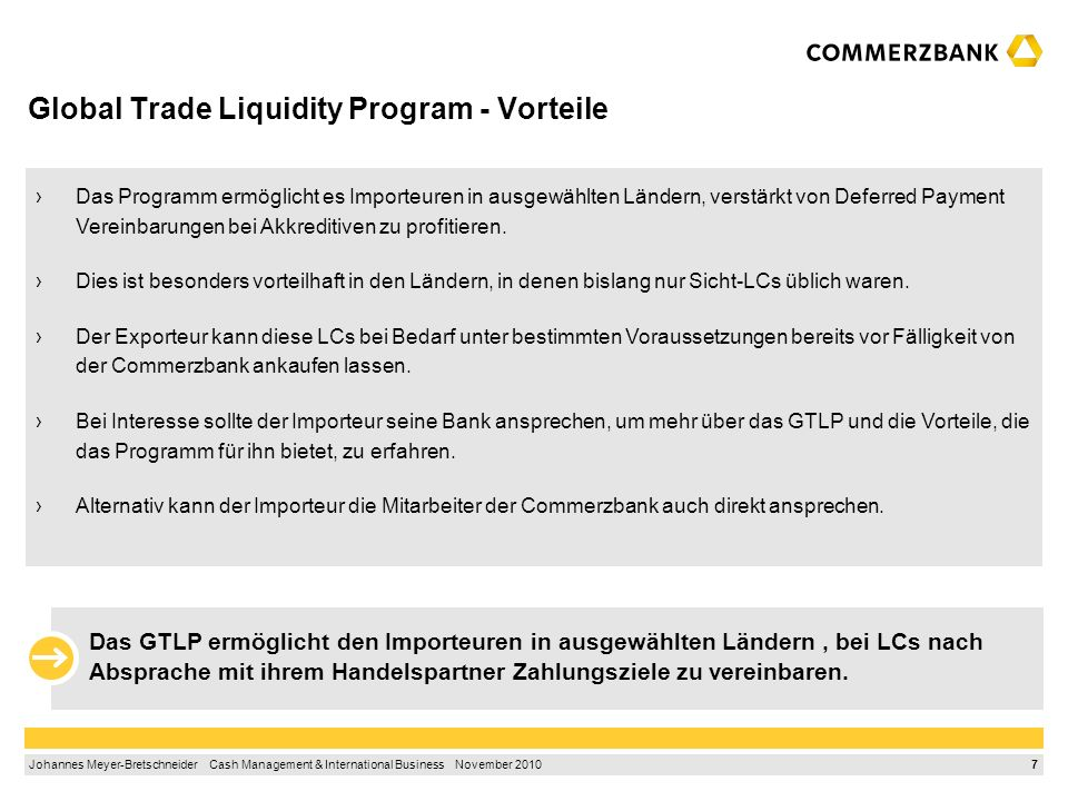 6 Johannes Meyer-Bretschneider Cash Management & International Business November 2010 Global Trade Liquidity Program - Zielsetzung Während der Finanzk