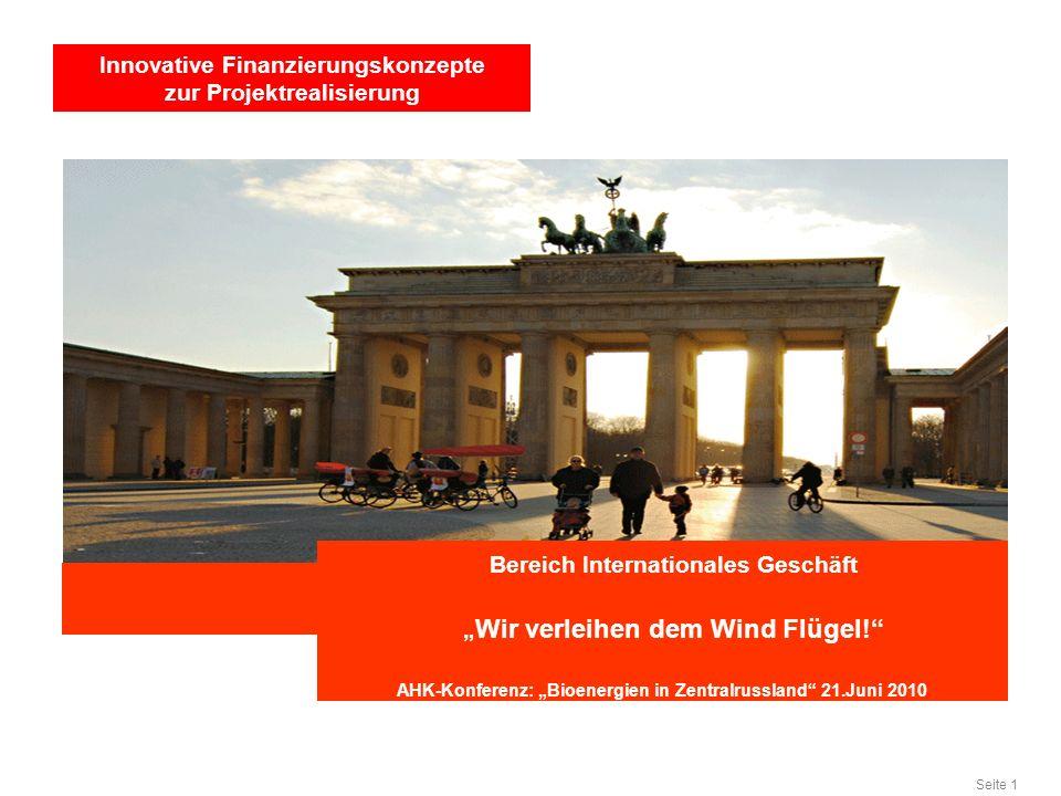 Seite 1 Bereich Internationales Geschäft Wir verleihen dem Wind Flügel! AHK-Konferenz: Bioenergien in Zentralrussland 21.Juni 2010 Innovative Finanzie