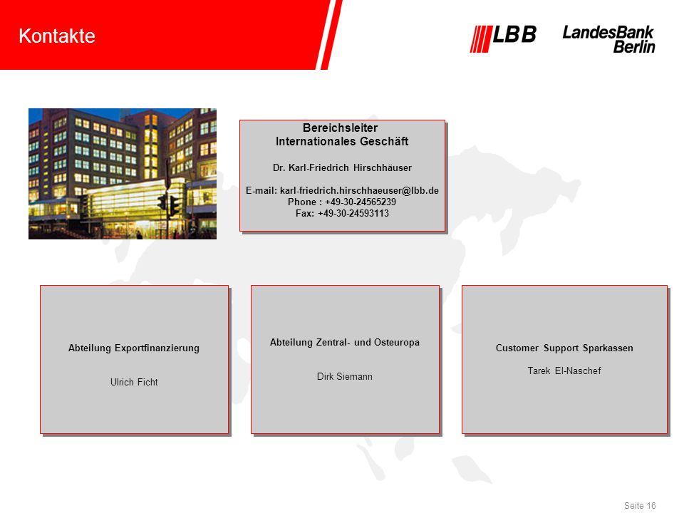 Seite 16 Kontakte Bereichsleiter Internationales Geschäft Dr. Karl-Friedrich Hirschhäuser E-mail: karl-friedrich.hirschhaeuser@lbb.de Phone : +49-30-2