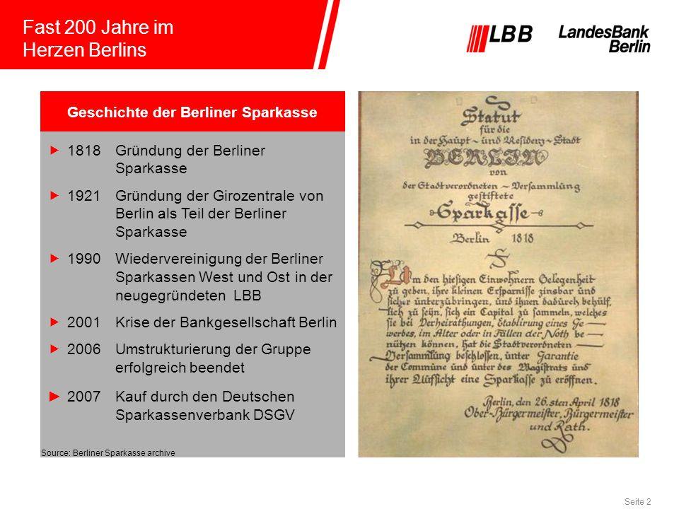 Seite 2 Fast 200 Jahre im Herzen Berlins 1818Gründung der Berliner Sparkasse 1921Gründung der Girozentrale von Berlin als Teil der Berliner Sparkasse
