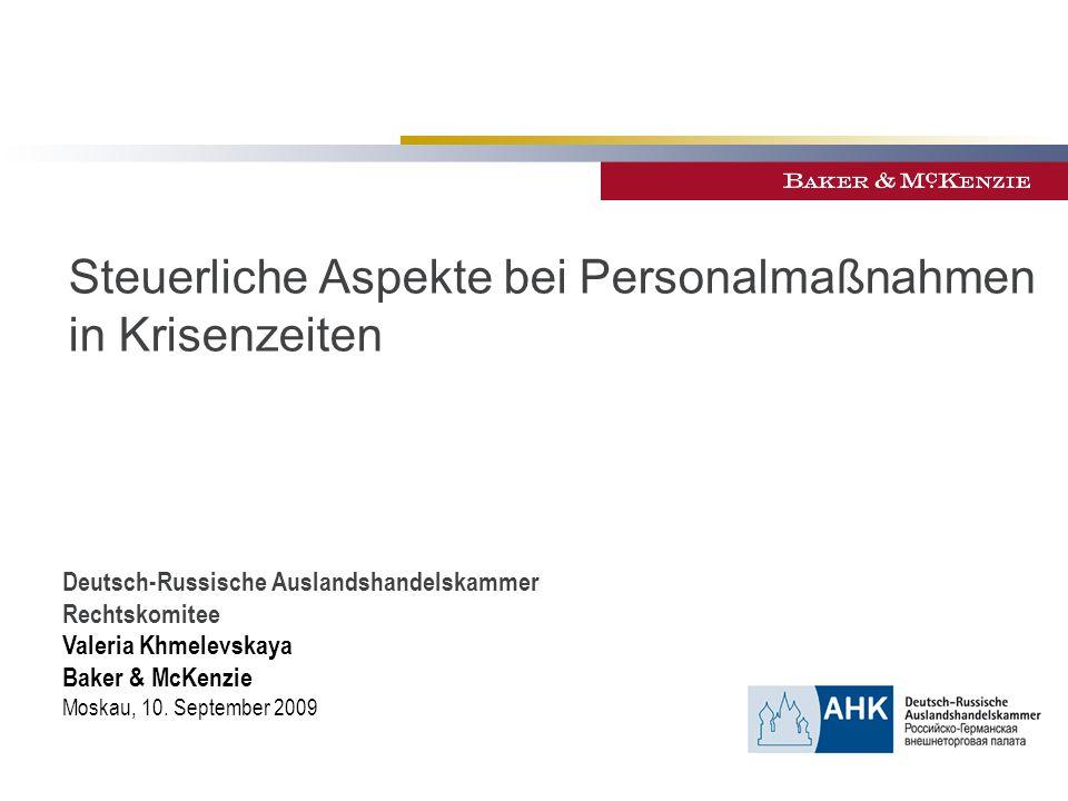 Steuerliche Aspekte bei Personalmaßnahmen in Krisenzeiten Deutsch-Russische Auslandshandelskammer Rechtskomitee Valeria Khmelevskaya Baker & McKenzie Moskau, 10.