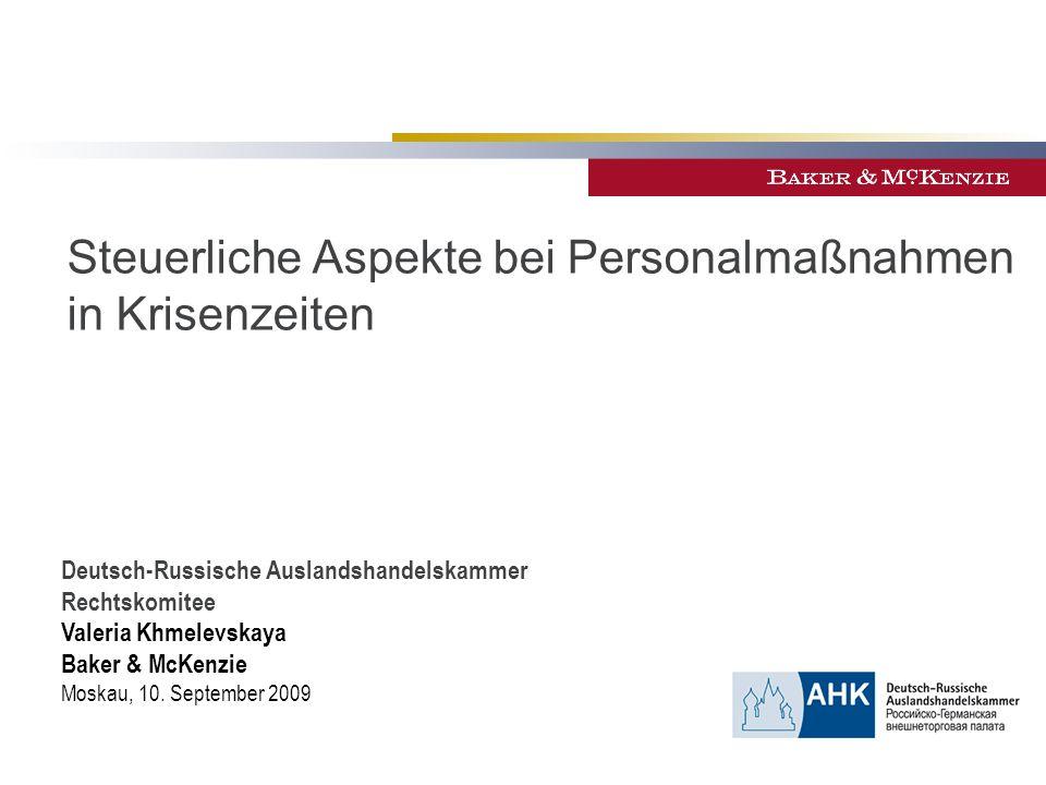 Steuerliche Aspekte bei Personalmaßnahmen in Krisenzeiten Deutsch-Russische Auslandshandelskammer Rechtskomitee Valeria Khmelevskaya Baker & McKenzie