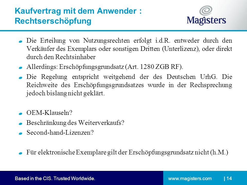 www.magisters.comBased in the CIS. Trusted Worldwide.| 14 Kaufvertrag mit dem Anwender : Rechtserschöpfung Die Erteilung von Nutzungsrechten erfolgt i