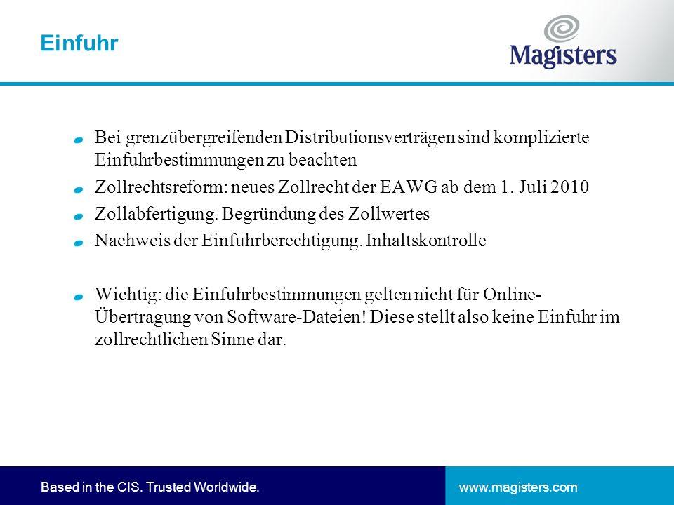 www.magisters.comBased in the CIS. Trusted Worldwide. Einfuhr Bei grenzübergreifenden Distributionsverträgen sind komplizierte Einfuhrbestimmungen zu