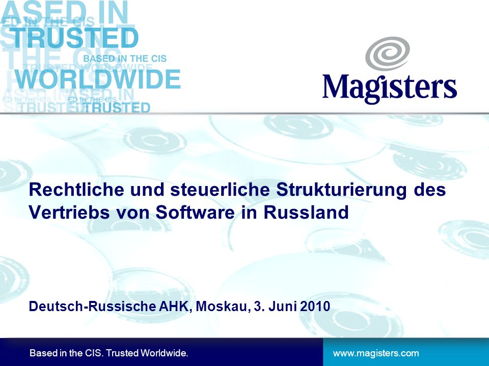 Based in the CIS. Trusted Worldwide. Rechtliche und steuerliche Strukturierung des Vertriebs von Software in Russland Deutsch-Russische AHK, Moskau, 3