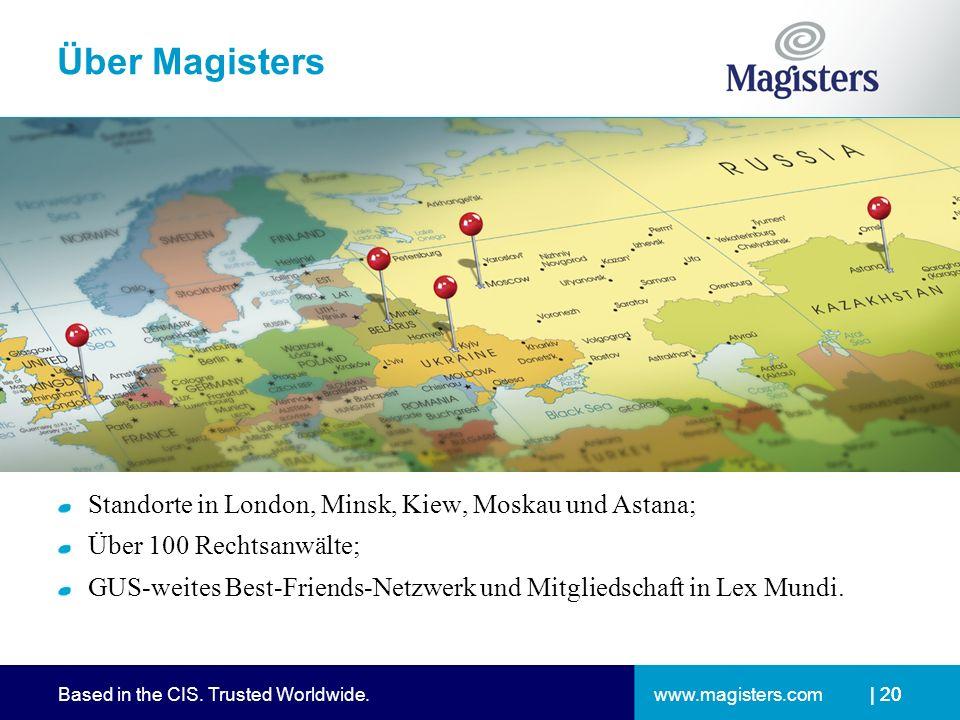 www.magisters.comBased in the CIS. Trusted Worldwide.| 20 Über Magisters Standorte in London, Minsk, Kiew, Moskau und Astana; Über 100 Rechtsanwälte;