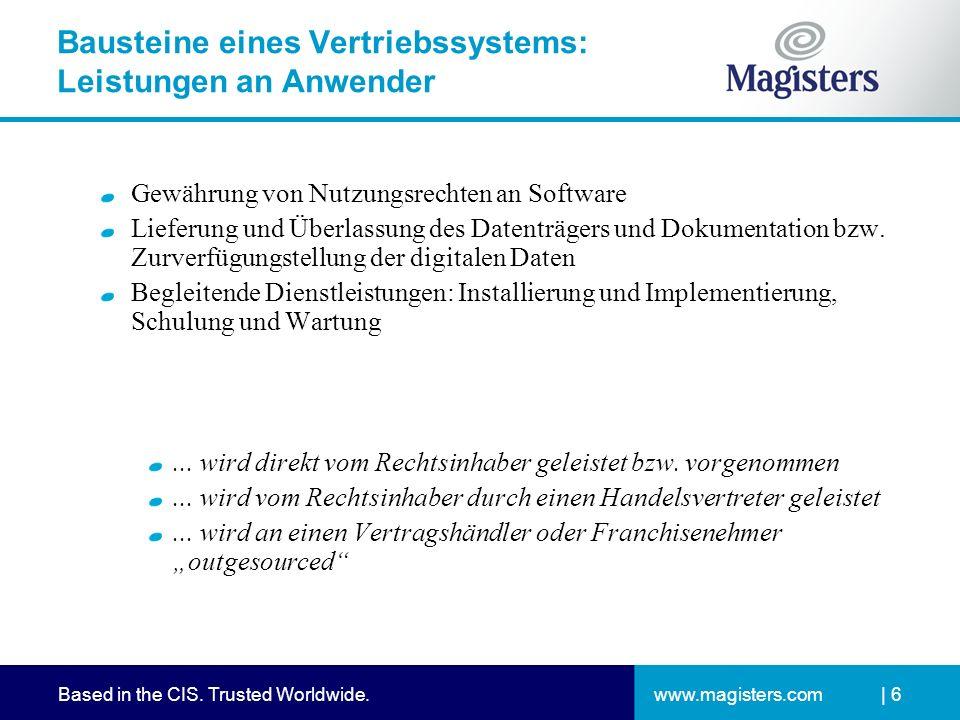 www.magisters.comBased in the CIS. Trusted Worldwide.| 6 Bausteine eines Vertriebssystems: Leistungen an Anwender Gewährung von Nutzungsrechten an Sof