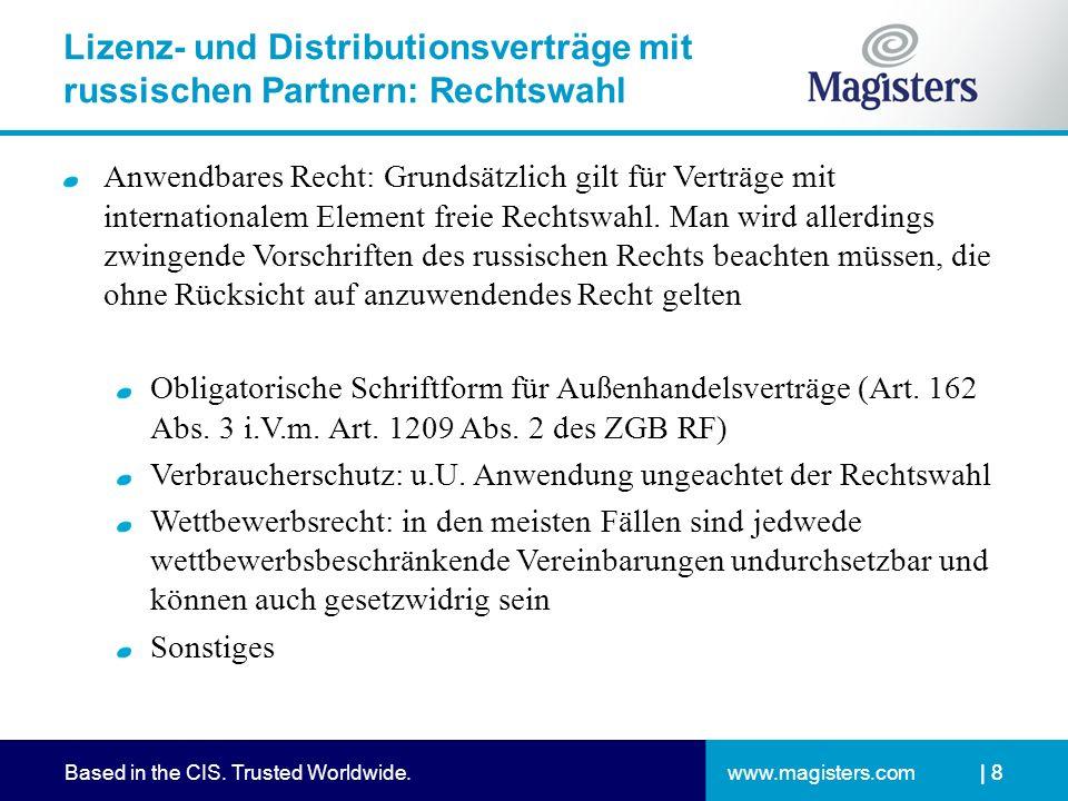 www.magisters.comBased in the CIS. Trusted Worldwide.| 8 Lizenz- und Distributionsverträge mit russischen Partnern: Rechtswahl Anwendbares Recht: Grun