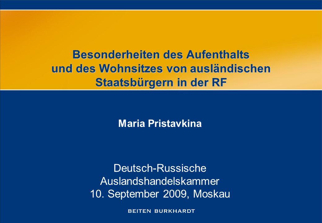 Besonderheiten des Aufenthalts und des Wohnsitzes von ausländischen Staatsbürgern in der RF Maria Pristavkina Deutsch-Russische Auslandshandelskammer