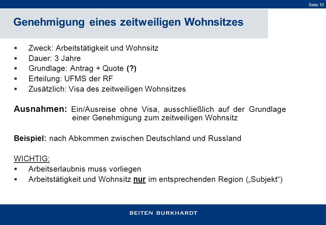 Seite 13 Zweck: Arbeitstätigkeit und Wohnsitz Dauer: 3 Jahre Grundlage: Antrag + Quote (?) Erteilung: UFMS der RF Zusätzlich: Visa des zeitweiligen Wo