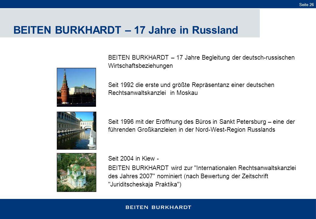 BEITEN BURKHARDT – 17 Jahre in Russland BEITEN BURKHARDT – 17 Jahre Begleitung der deutsch-russischen Wirtschaftsbeziehungen Seit 1992 die erste und g