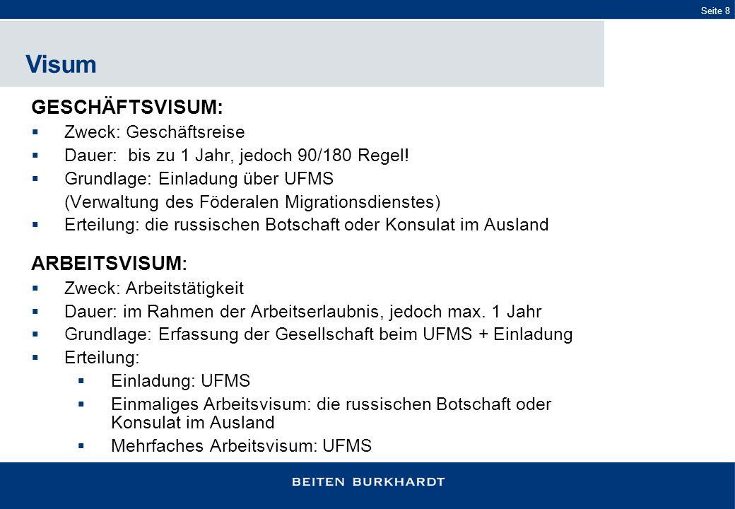 Seite 8 GESCHÄFTSVISUM: Zweck: Geschäftsreise Dauer: bis zu 1 Jahr, jedoch 90/180 Regel! Grundlage: Einladung über UFMS (Verwaltung des Föderalen Migr