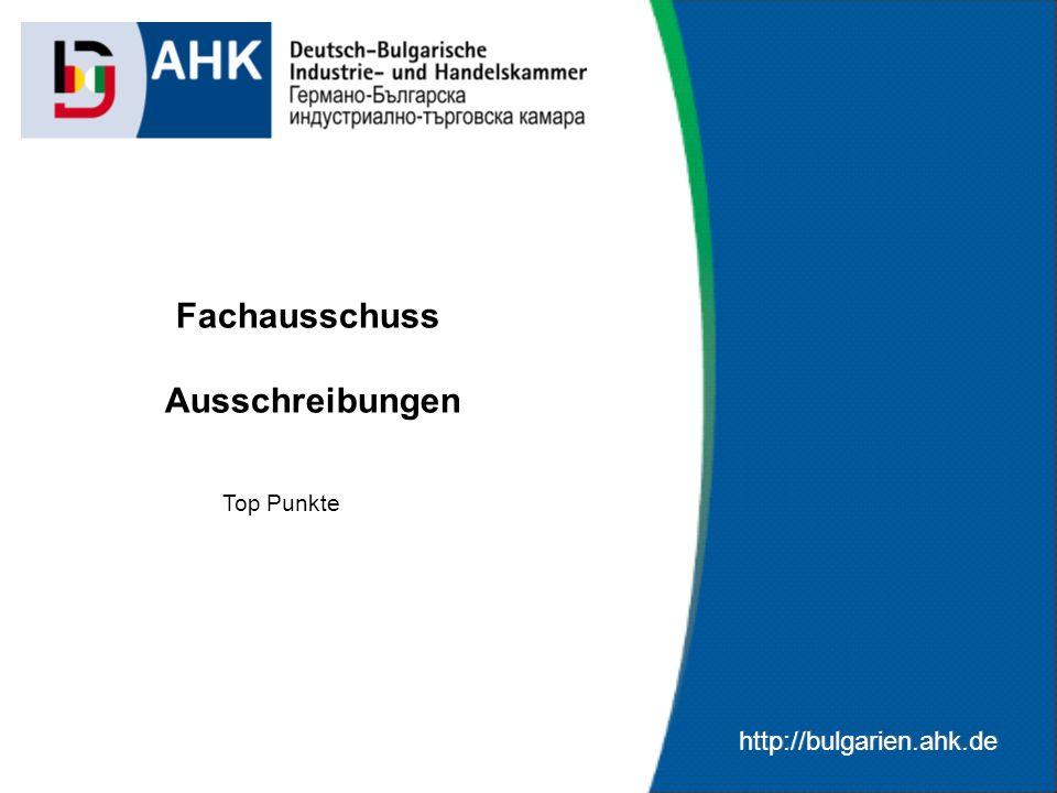 http://bulgarien.ahk.de Fachausschuss Ausschreibungen Top Punkte