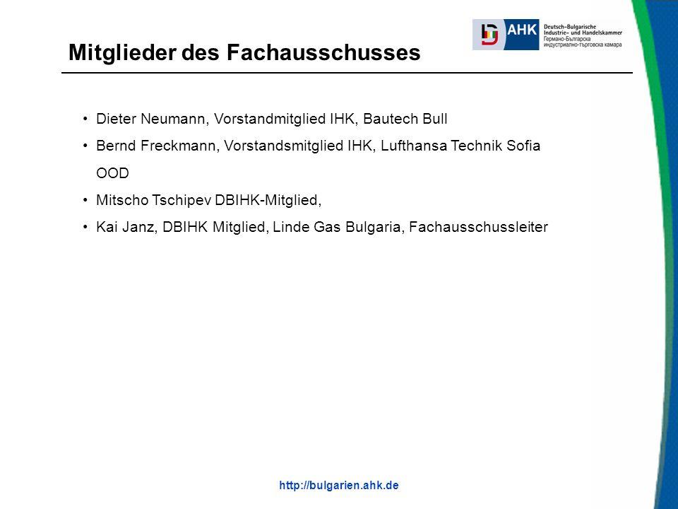 http://bulgarien.ahk.de Dieter Neumann, Vorstandmitglied IHK, Bautech Bull Bernd Freckmann, Vorstandsmitglied IHK, Lufthansa Technik Sofia OOD Mitscho Tschipev DBIHK-Mitglied, Kai Janz, DBIHK Mitglied, Linde Gas Bulgaria, Fachausschussleiter Mitglieder des Fachausschusses